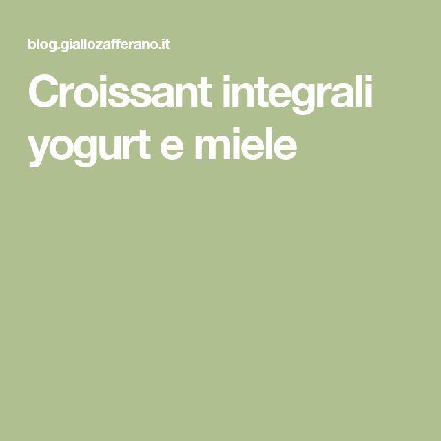 Croissant integrali yogurt e miele