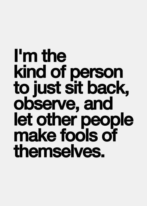 Sit back and observe. Introvert. INTJ