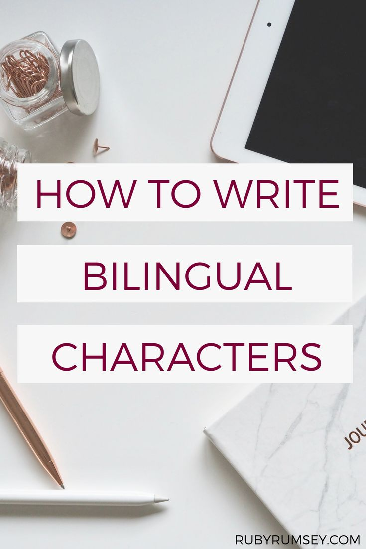 How to Write Bilingual Characters. You don't need to be bilingual to write bilingual characters, but there are things that you should know if you're entering the magical world of the polyglot. These four tips will help you write authentically bilingual characters...even if you don't speak any foreign languages yourself.