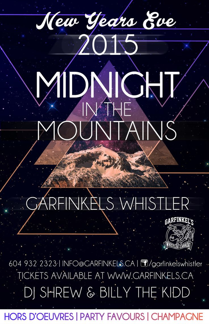 NYE 2015 Midnight in the Mountains — Gibbons Hospitality Group First release tickets start at $55 and include express entry, complimentary coat check, hors d'oeuvres, party favours, Champagne toast and entry to the hottest New Years celebration in Whistler.  When: Wednesday December 31 Where: Garfinkel's Whistler Time: Doors at 9pm Music: DJ Shrew and Billy the Kidd