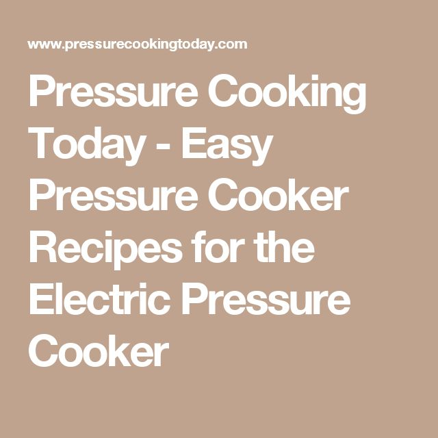 Pressure Cooking Today - Easy Pressure Cooker Recipes for the Electric Pressure Cooker
