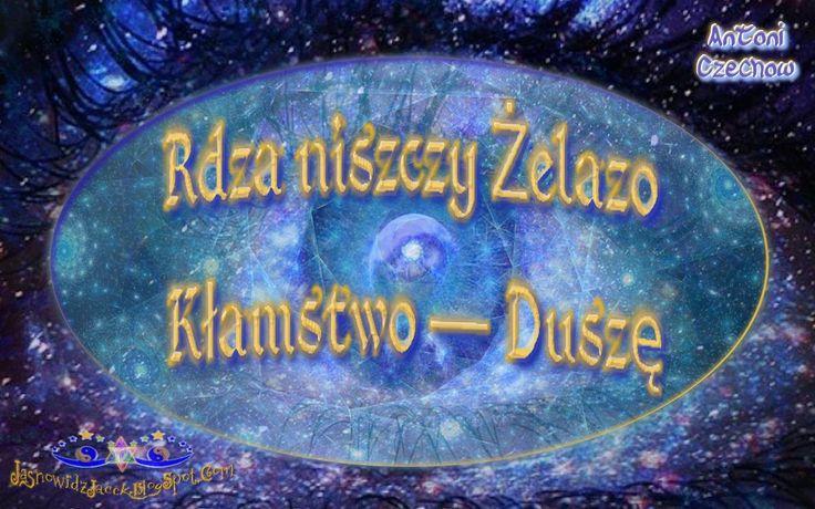 Rdza niszczy Żelazo, Kłamstwo niszczy Dusze - Antoni Czechow  www.JasnowidzJacek.blogspot.com  #AntoniCzechow