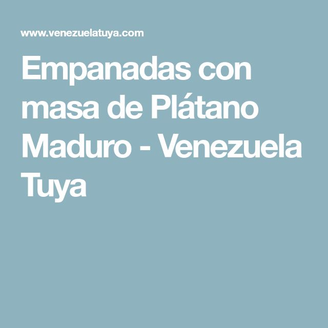 Empanadas con masa de Plátano Maduro - Venezuela Tuya