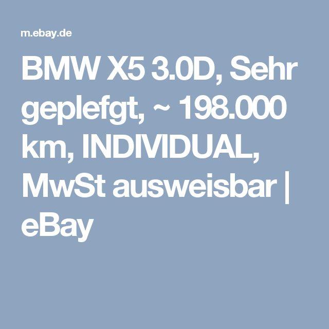 BMW X5 3.0D, Sehr geplefgt, ~ 198.000 km, INDIVIDUAL, MwSt ausweisbar   | eBay