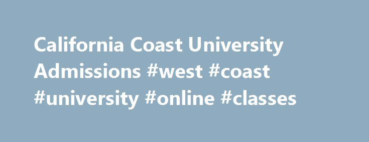 California Coast University Admissions #west #coast #university #online #classes http://eritrea.remmont.com/california-coast-university-admissions-west-coast-university-online-classes/  # Here are a few reasons why students choose to study at CCU: Flexible programs designed to fit into your busy schedule Low tuition with interest-free payment plans as low as $100/month. Self-paced study with no group projects, set meeting times, or exam dates No classroom attendance requirements Qualified…