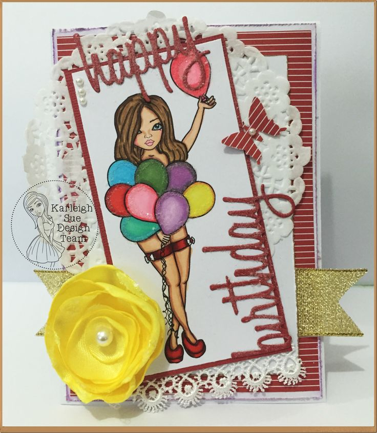 2016 -  created this card for Karleigh Sue Challenge, with handmade fabric flower.  you can purchase the image from https://sellfy.com/p/HO1D/
