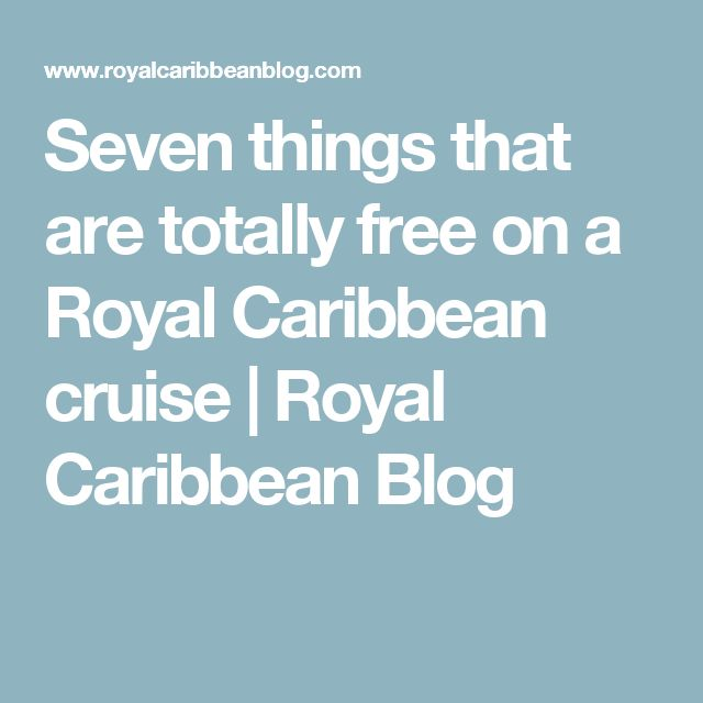 Seven things that are totally free on a Royal Caribbean cruise | Royal Caribbean Blog