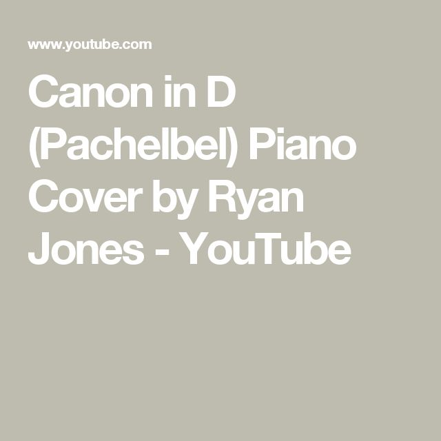 Canon in D (Pachelbel) Piano Cover by Ryan Jones - YouTube