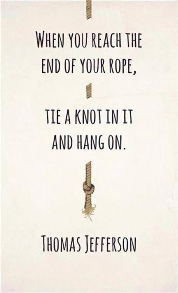 I wish there had been a knot at the end of your rope so instead of falling I cou...