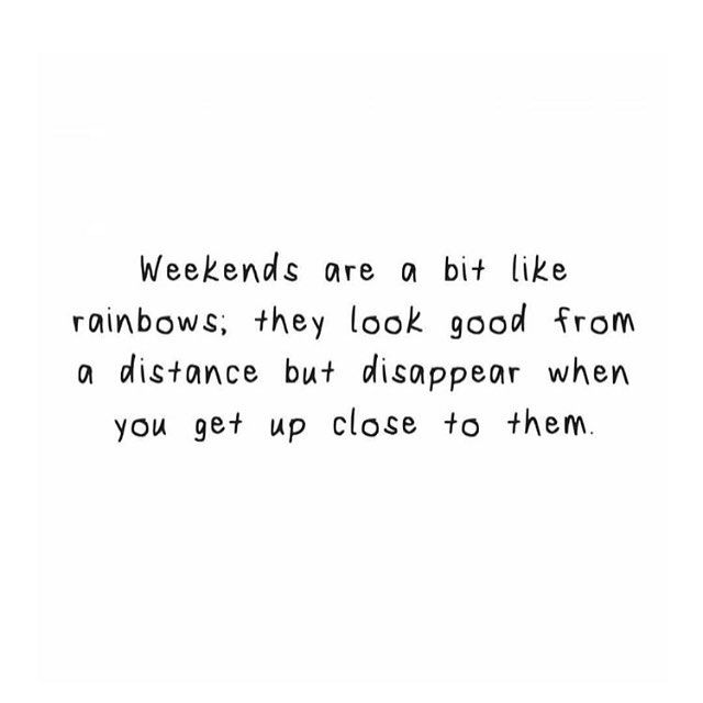 Weekends are a bit like rainbows; they look good from a distance but disappear when you get up close to them. For more motivational, inspirational quotes for female creatives, entrepreneurs, and girl bosses follow us at www.instagram.com/yessupply