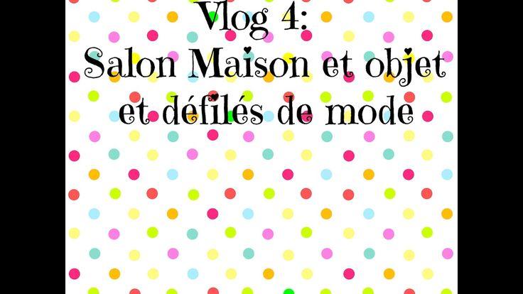 Vlog 4 : Salon Maison et Objet et Défilés de Mode