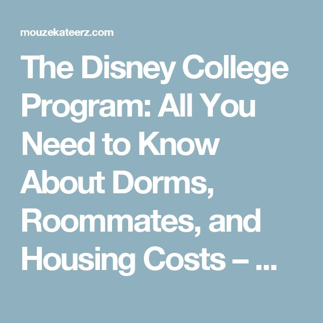 The Disney College Program: All You Need to Know About Dorms, Roommates, and Housing Costs – Mouze Kateerz