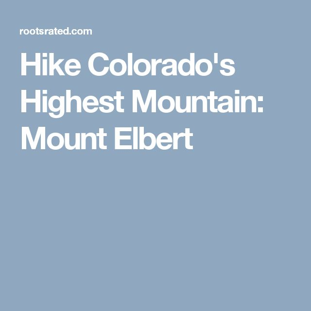 Hike Colorado's Highest Mountain: Mount Elbert