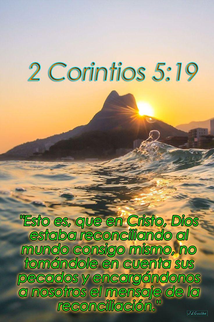 """- 2 Corintios 5:19 - """"Esto es, que en Cristo, Dios estaba reconciliando al mundo consigo mismo, no tomándole en cuenta sus pecados y encargándonos a nosotros el mensaje de la reconciliación."""""""