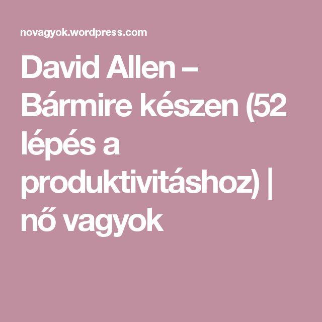 David Allen – Bármire készen (52 lépés a produktivitáshoz) | nő vagyok
