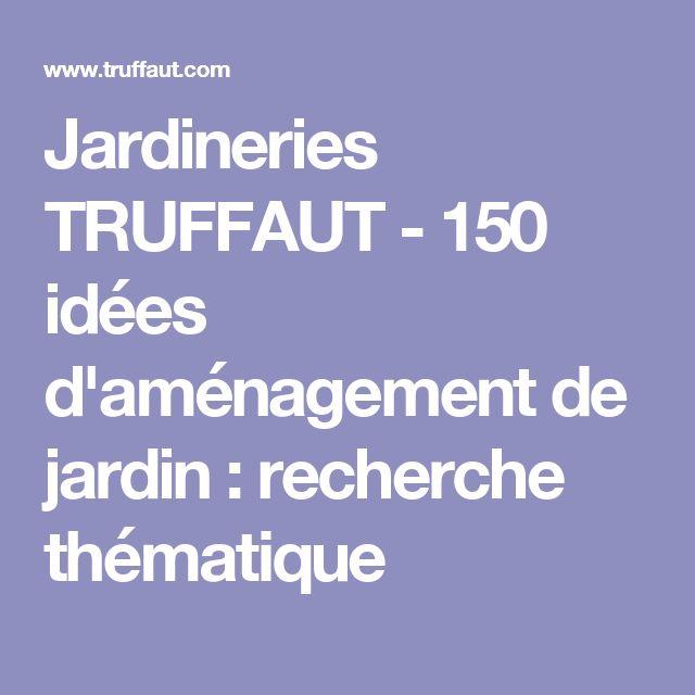 Jardineries TRUFFAUT - 150 idées d'aménagement de jardin : recherche thématique