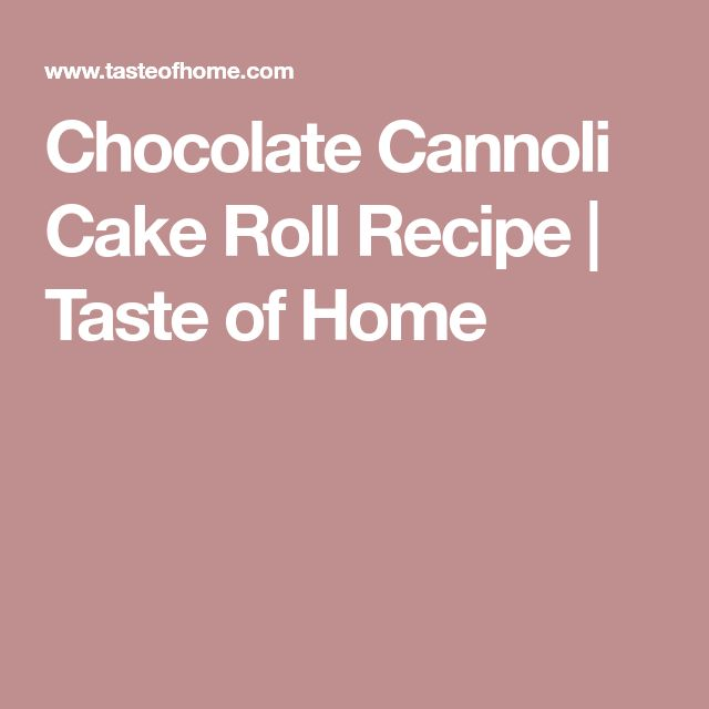 Chocolate Cannoli Cake Roll Recipe | Taste of Home
