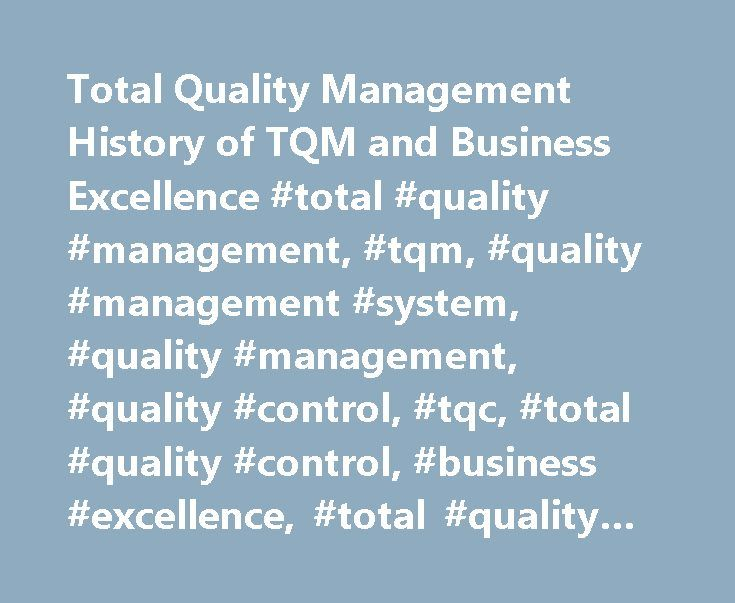 Total Quality Management History of TQM and Business Excellence #total #quality #management, #tqm, #quality #management #system, #quality #management, #quality #control, #tqc, #total #quality #control, #business #excellence, #total #quality #system http://nigeria.remmont.com/total-quality-management-history-of-tqm-and-business-excellence-total-quality-management-tqm-quality-management-system-quality-management-quality-control-tqc-total-quality-control/  # The roots of Total Quality…