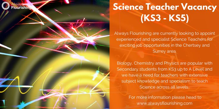Science Teacher Vacancy (KS3 - KS5) Always Flourishing are currently looking to appoint experienced and specialist Science Teachers for exciting job opportunities in the Chertsey and Surrey area.  Biology, Chemistry and Physics are popular with Secondary students from KS3 up to A Level and we have a need for teachers with extensive subject knowledge and specialism to teach Science across all levels. #Science #KS3 #Chertsey #TeachingJobs
