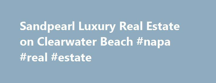 Sandpearl Luxury Real Estate on Clearwater Beach #napa #real #estate http://real-estate.remmont.com/sandpearl-luxury-real-estate-on-clearwater-beach-napa-real-estate/  #clearwater beach real estate # About the Building Sandpearl condominium homes stand out as some of Clearwater Beach s most exclusive real estate. These luxurious beachfront condos are nestled on two acres of prime Clearwater Beach waterfront in the heart of Clearwater Beach. Featuring 117 condos and 50 hotel suites, Sandpearl…