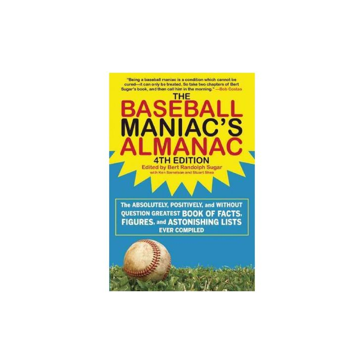 Baseball Maniac's Almanac : The Absolutely, Positively, and Without Question Greatest Book of Facts,