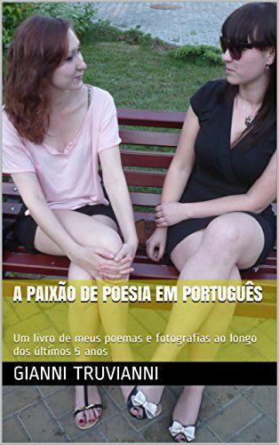 A Paixão De Poesia Em Português: Um livro de meus poemas e fotografias ao longo…