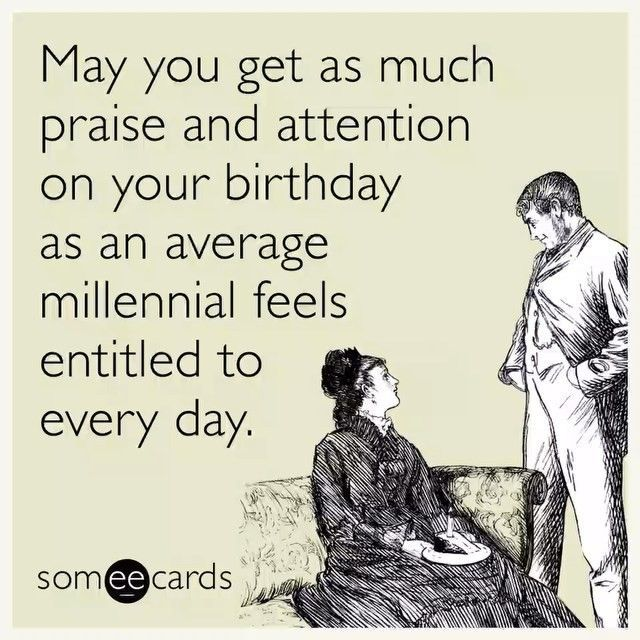 Funny Birthday Meme Referring To Millennials Google Search Funny Birthday Meme Funny Happy Birthday Meme Birthday Humor