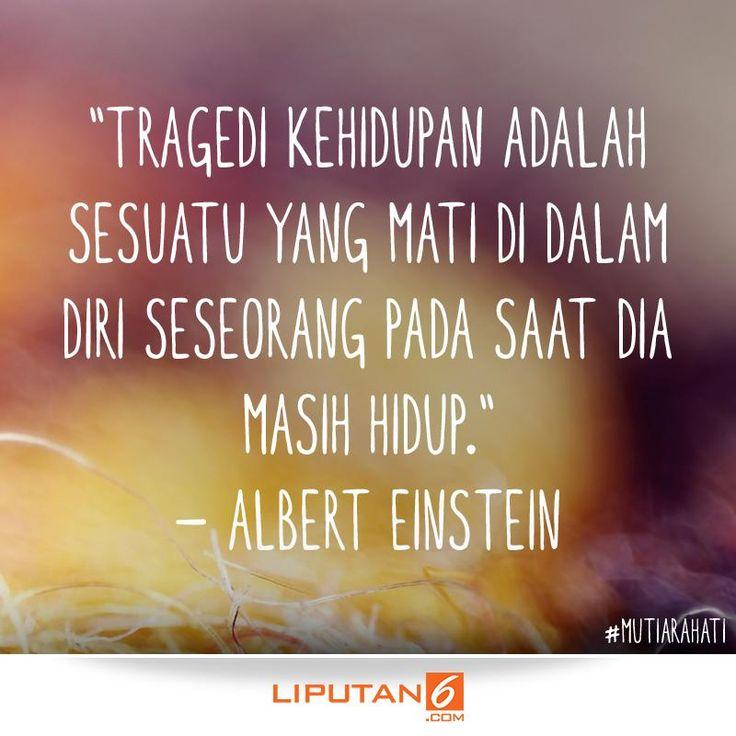 """""""Tragedi kehidupan adalah sesuatu yang mati di dalam diri seorang pada saat dia masih hidup."""" Albert Eintein #MutiaraHati."""