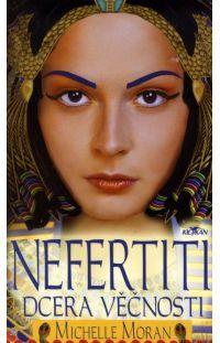 Nefertiti dcera věčnosti - Michelle Moran #alpress #egypt #knihy #román #historie #nefertiti #amenhotep #