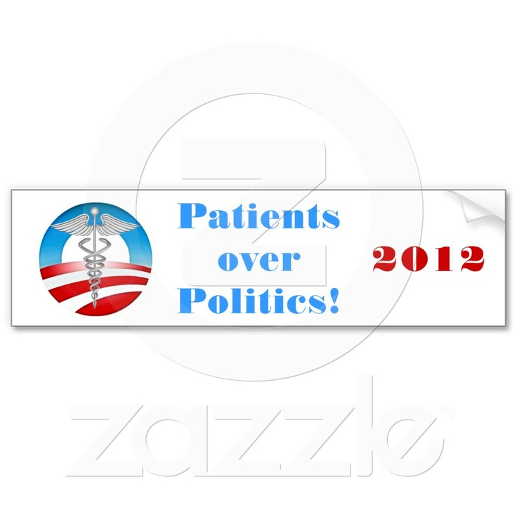 Patients over Politics! 2012  Wonderful bumper sticker with the words Patients over Politics! 2012, featuring the Obama logo with a medical caduceus. This country must focus on healthcare for everyone! Patients are more important than politics!: Bumper Stickers, Medical Caduceus, Wonderful Bumper, 2012 Wonderful