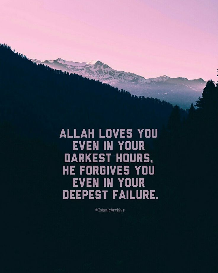 Allah loves you even in your darkest hours, He forgives you even in your deepest failure!
