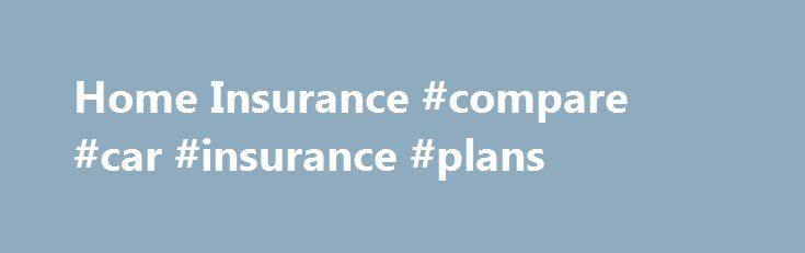Home Insurance #compare #car #insurance #plans http://insurance.remmont.com/home-insurance-compare-car-insurance-plans/  #insurance compare # Looking for home insurance? Your home will be one of the most expensive things you will ever buy, so it's important to get the right house insurance to protect it. Compare home insurers customer reviews in Australia to help you find the right home and contents insurance. Learn how to best protect […]The post Home Insurance #compare #car #insurance…