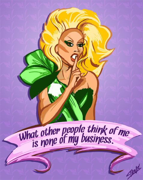 """""""The reward for conformity is that everyone likes you but yourself"""" ~ Rita Mae Brown ~ ... RuPaul"""