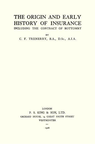 The Origin and Early History of Insurance Including The Contract of Bottomry.