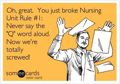 Funny Nurses Week Ecard: Oh, great. You just broke Nursing Unit Rule #1: Never say the 'Q' word aloud. Now we're totally screwed!
