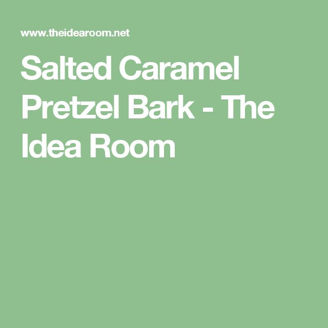 Salted Caramel Pretzel Bark - The Idea Room