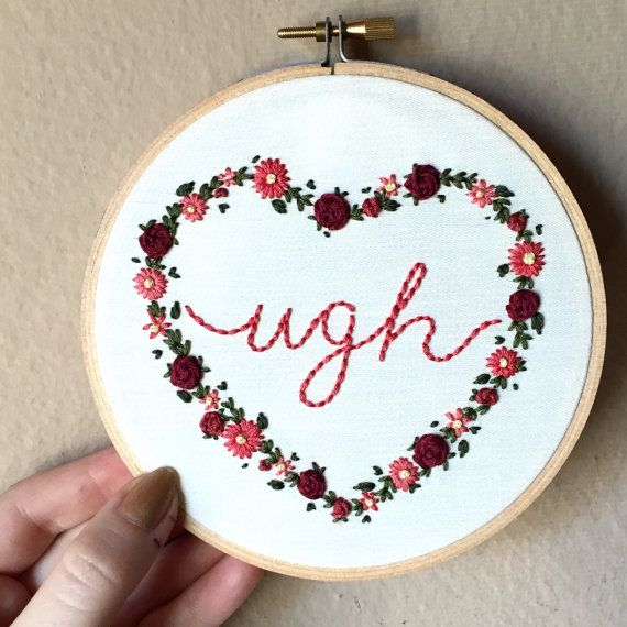 Ugh quote hand embroidered art in a floral heart outline set in a 5 inch embroidery hoop