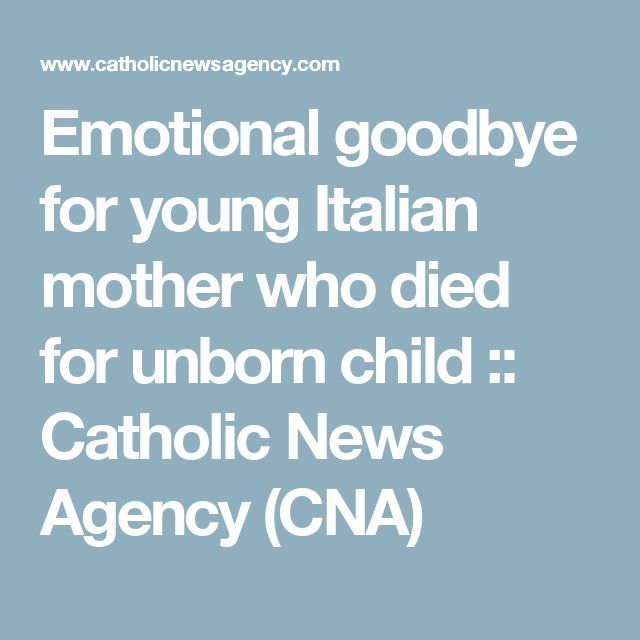 Emotional goodbye for young Italian mother who died for unborn child :: Catholic News Agency (CNA)