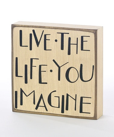 A reminder to live inside your dreams instead of waiting for them to start. :: Live the Life Box Sign by Collins