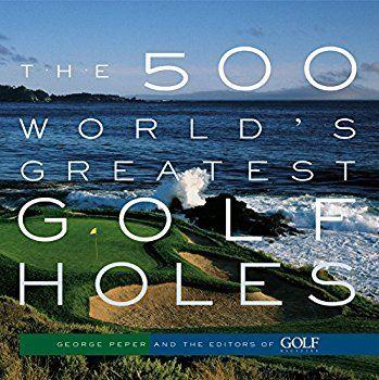 The 500 World's Greatest Golf Holes - Best golf books