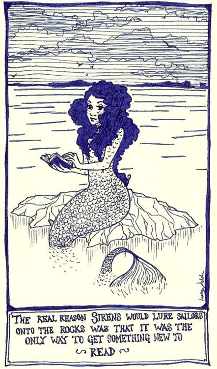 The real reason sirens would lure sailors onto the rocks was that it was the only way to get something new to read