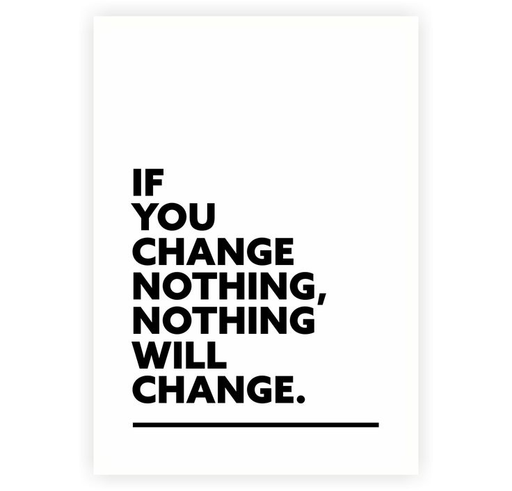 """If you change nothing, nothing will change"" Tony Robbins"
