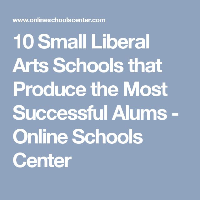 10 Small Liberal Arts Schools that Produce the Most Successful Alums - Online Schools Center