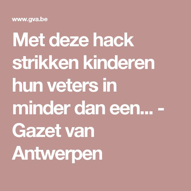 Met deze hack strikken kinderen hun veters in minder dan een... - Gazet van Antwerpen