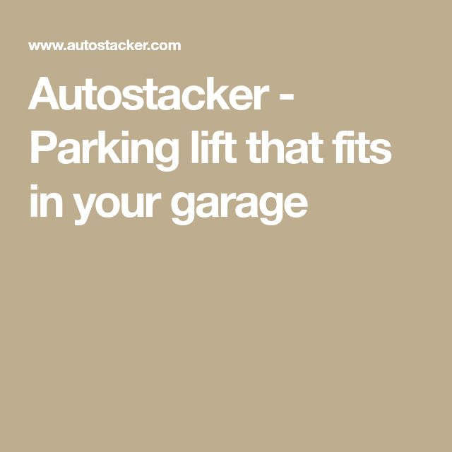 Autostacker - Parking lift that fits in your garage