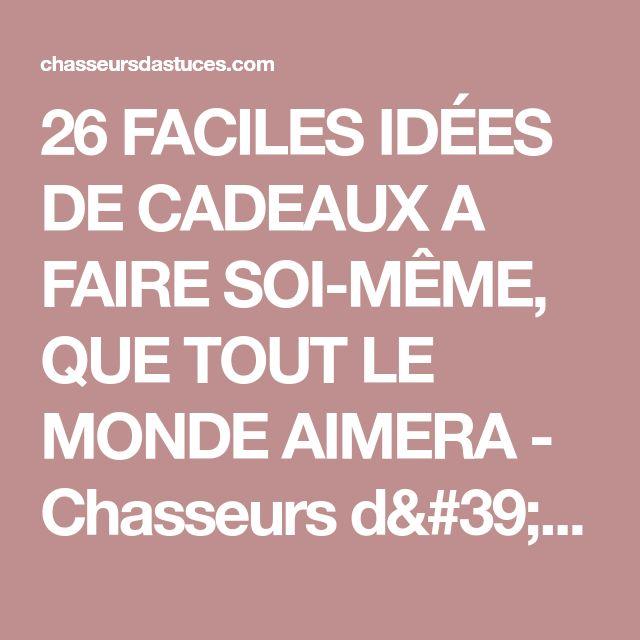 26 FACILES IDÉES DE CADEAUX A FAIRE SOI-MÊME, QUE TOUT LE MONDE AIMERA - Chasseurs d'astuces