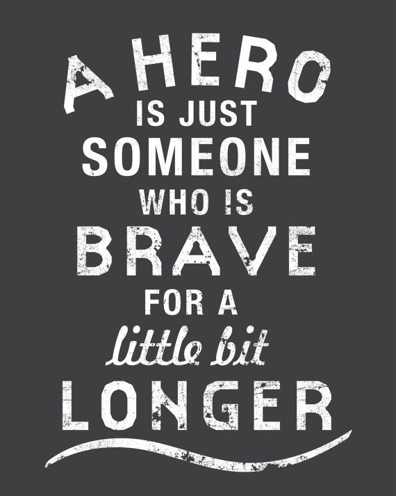 A Hero Is Just Someone Who Is Brave Inspirational Quote 8x10 Art Print. $19.00, via Etsy.