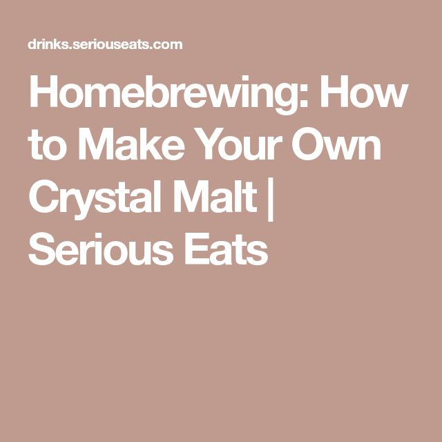 Homebrewing: How to Make Your Own Crystal Malt | Serious Eats