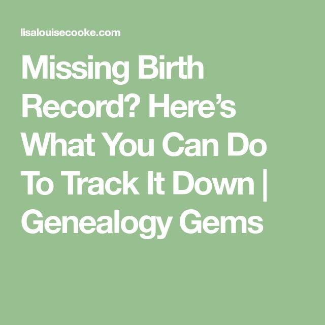 Missing Birth Record? Here's What You Can Do To Track It Down | Genealogy Gems