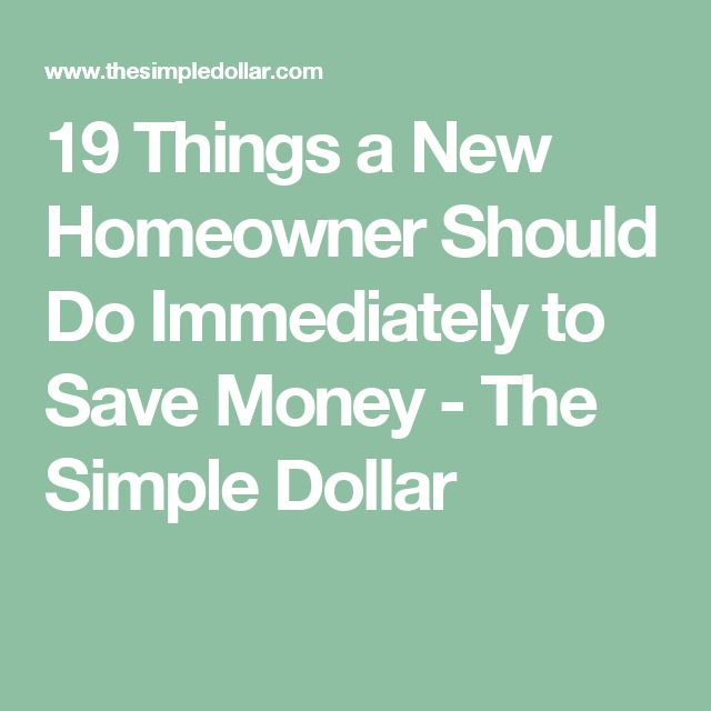 19 Things a New Homeowner Should Do Immediately to Save Money - The Simple Dollar